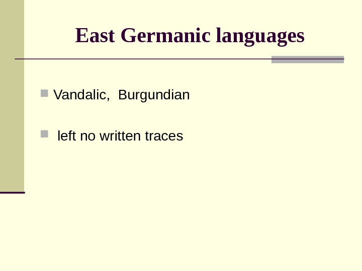 East Germanic languages Vandalic,  Burgundian  left no written traces