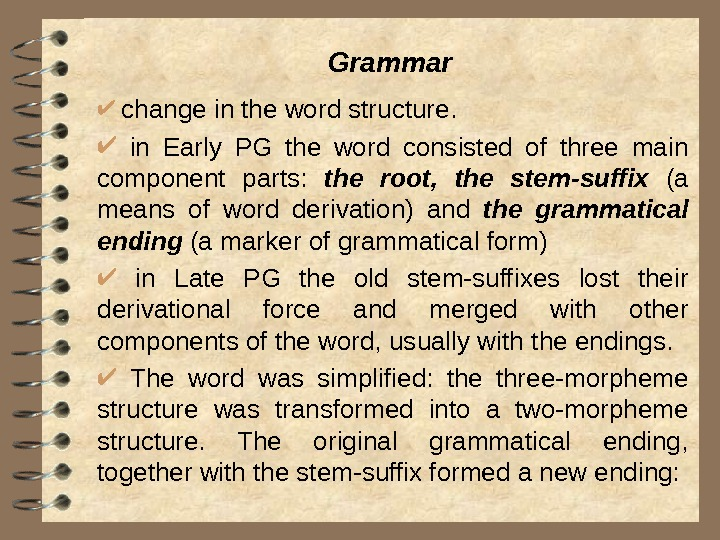 Grammar  change in the word structure. in Early PG the word consisted of