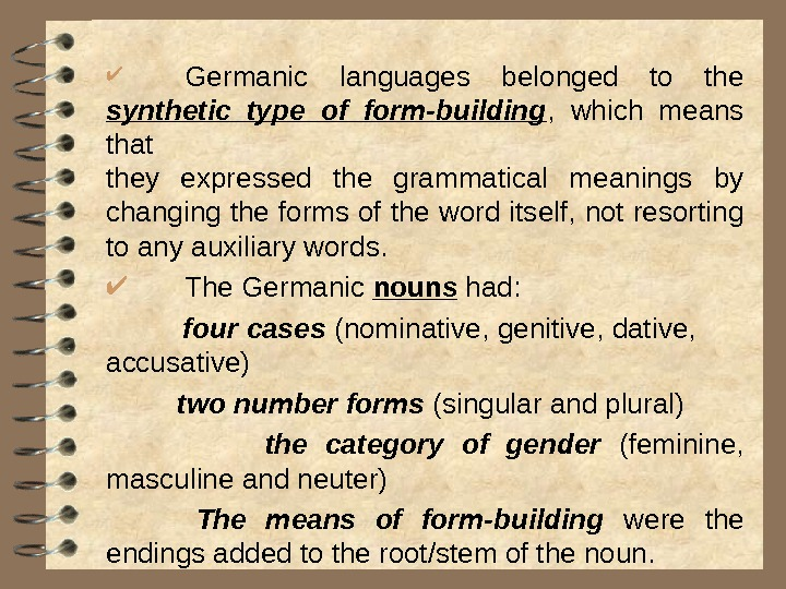 Germanic languages belonged to the synthetic type of form-building ,  which means that