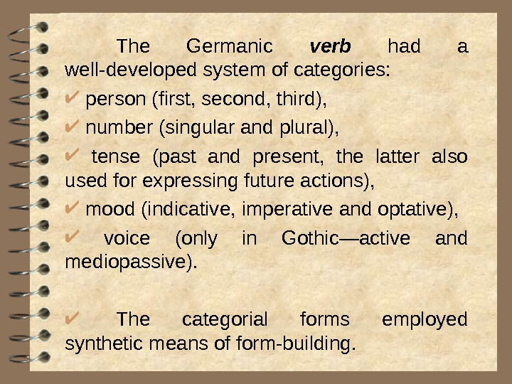 The Germanic verb  had a well-developed system of categories: person (first, second, third),