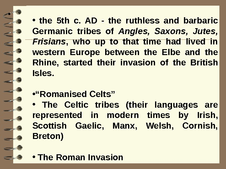 •  the 5 th c.  AD - the ruthless and barbaric Germanic