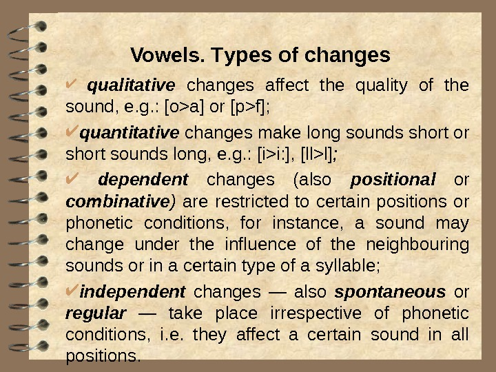Vowels. T ypes of changes  qualitative  changes affect the quality of the