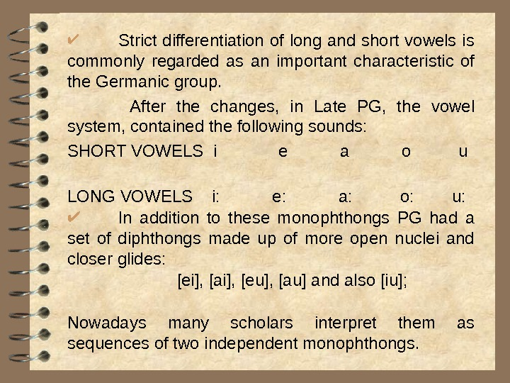 Strict differentiation of long and short vowels is commonly regarded as an important characteristic