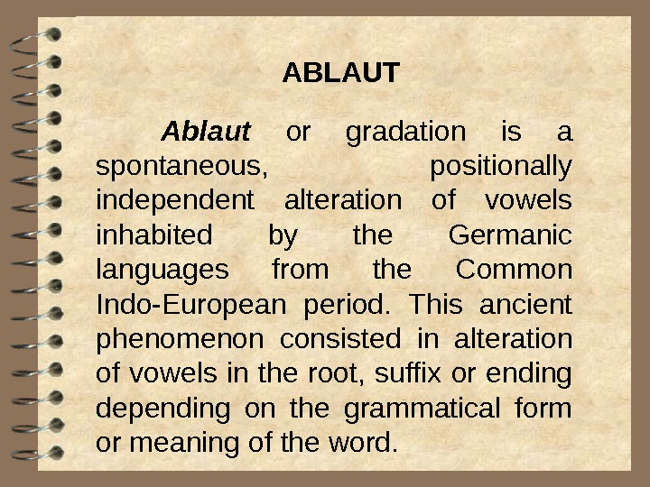 Ablaut  or gradation is a spontaneous,  positionally independent а lteration of vowels