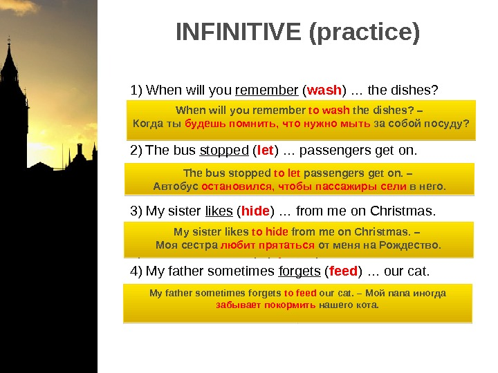 INFINITIVE (practice)   1) When will you remember ( wash ) … the dishes?