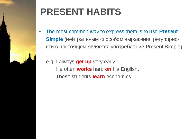 PRESENT HABITS - The most common way to express them is to use Present  Simple
