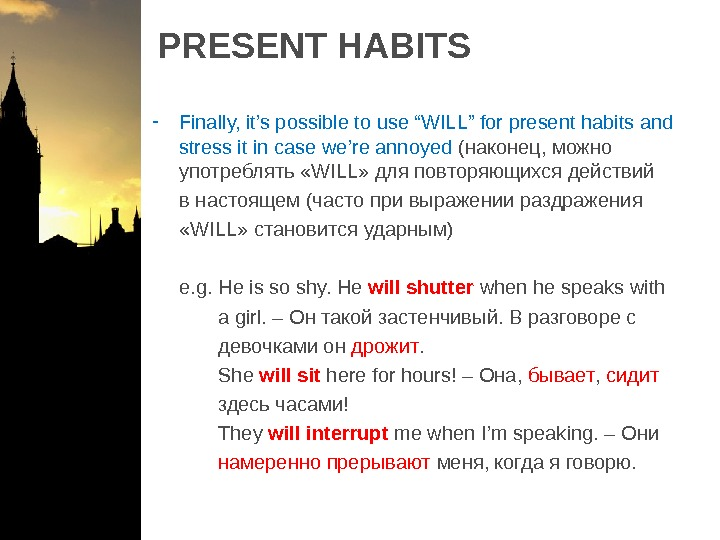 "PRESENT HABITS - Finally, it's possible to use ""WILL"" for present habits and stress it in"