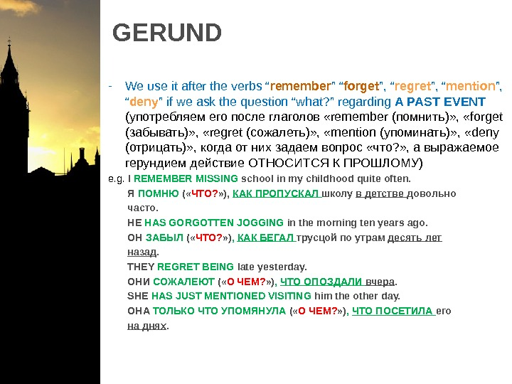 "GERUND - We use it after the verbs "" remember "" "" forget "", "" regret"