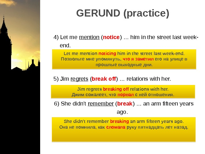 GERUND (practice)   4) Let me mention ( notice ) … him in the street