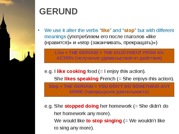 "GERUND • We use it after the verbs "" like "" and "" stop "" but"