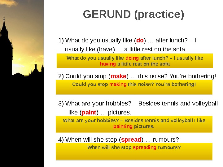 GERUND (practice)   1) What do you usually like ( do ) … after lunch?