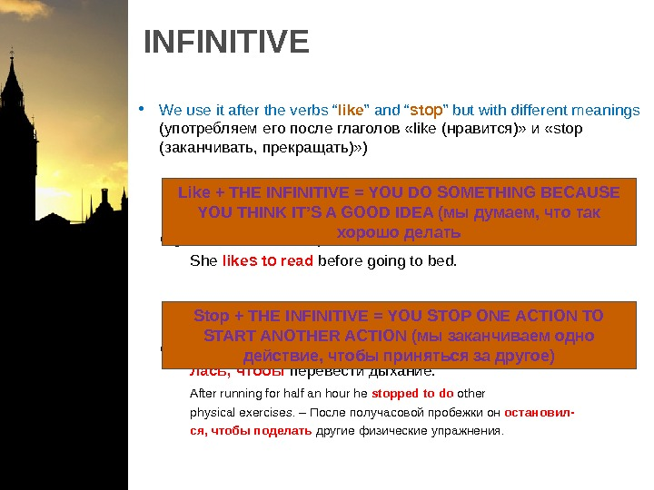 "INFINITIVE • We use it after the verbs "" like "" and "" stop "" but"
