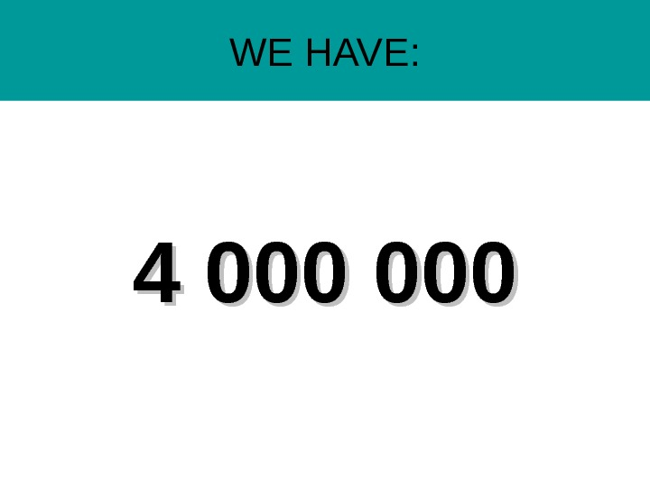 WE HAVE: 4 000 000