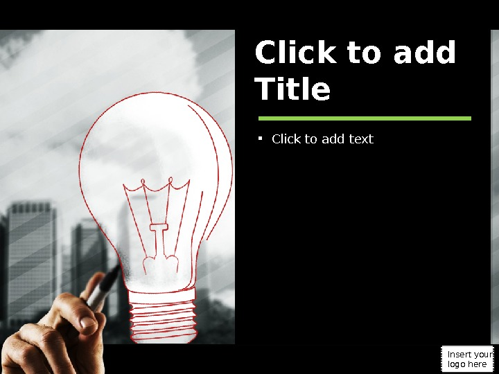 Click to add text. Click to add Title Insert your logo here