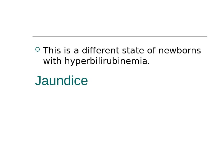 Jaundice This is a different state of newborns with hyperbilirubinemia.