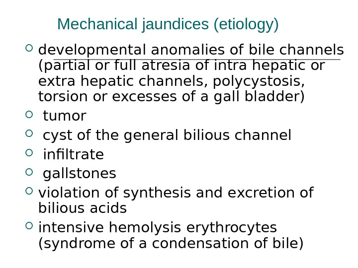 Mechanical jaundices (etiology) developmental anomalies of bile channels (partial or full atresia of intra hepatic or