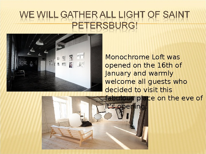 Monochrome Loft was opened on the 16 th of January and warmly welcome all guests who