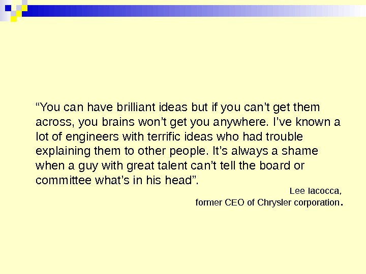 """ You can have brilliant ideas but if you can't get them across, you brains won't"