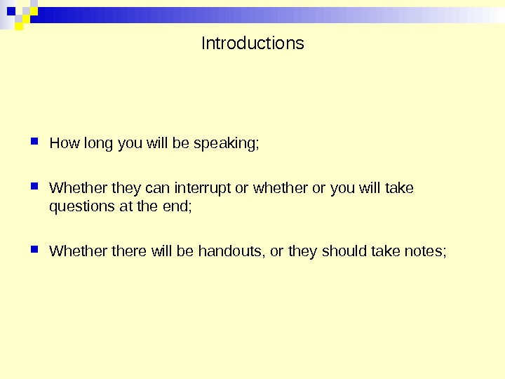 Introductions How long you will be speaking;  Whether they can interrupt or whether or you