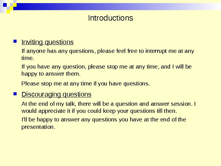 Introductions Inviting questions If anyone has any questions, please feel free to interrupt me at any
