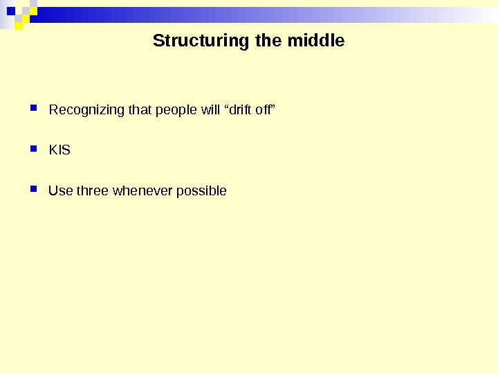 "Structuring the middle Recognizing that people will ""drift off"" KIS Use three whenever possible"