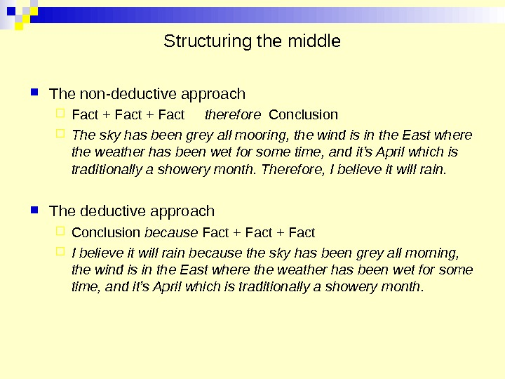 Structuring the middle The non-deductive approach  Fact + Fact therefore  Conclusion The sky has
