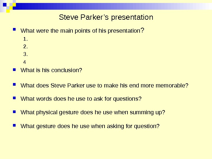 Steve Parker's presentation What were the main points of his presentation ? 1. 2. 3.