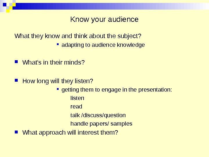 Know your audience What they know and think about the subject?  adapting to audience knowledge