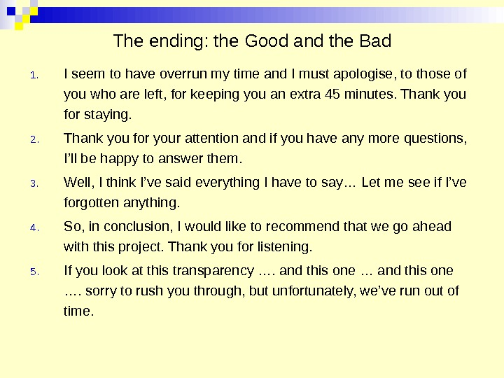 The ending: the Good and the Bad 1. I seem to have overrun my time and