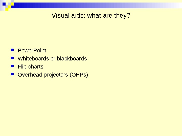 Visual aids: what are they?  Power. Point Whiteboards or blackboards Flip charts Overhead projectors (OHPs)