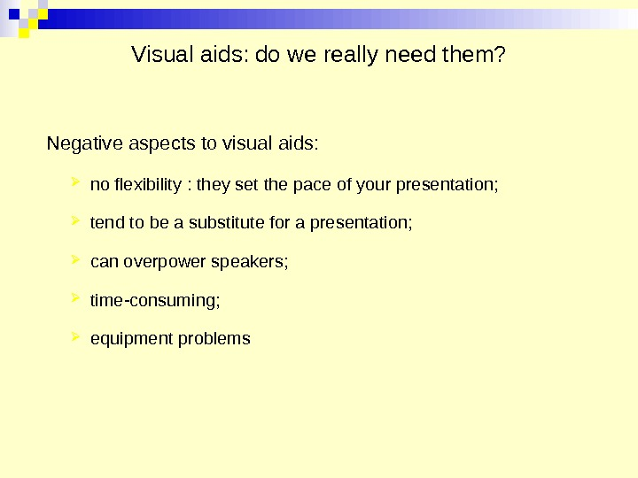 Visual aids: do we really need them?  Negative aspects to visual aids:  no flexibility