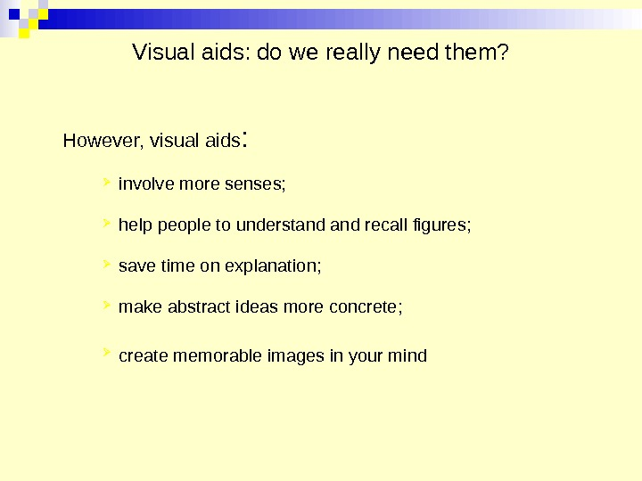 Visual aids: do we really need them? However, visual aids :  involve more senses;