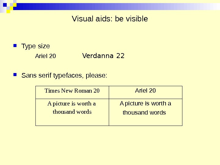 Visual aids: be visible Type size Ariel 20    Verdanna 22 Sans serif typefaces,