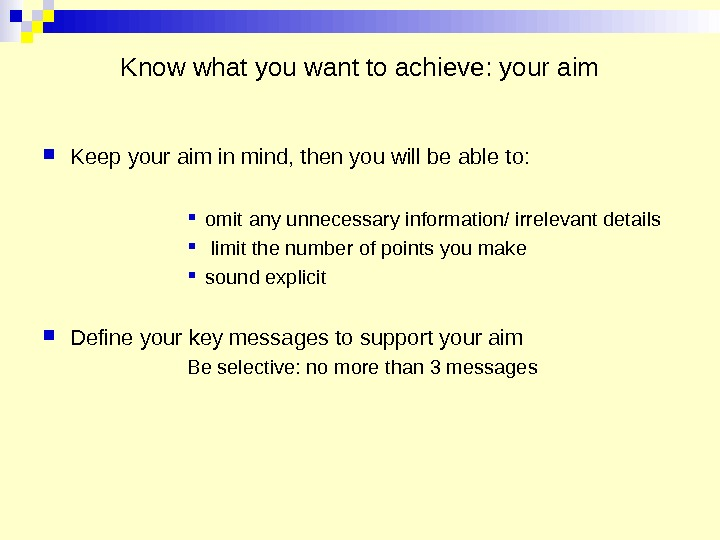 Know what you want to achieve: your aim Keep your aim in mind, then you will