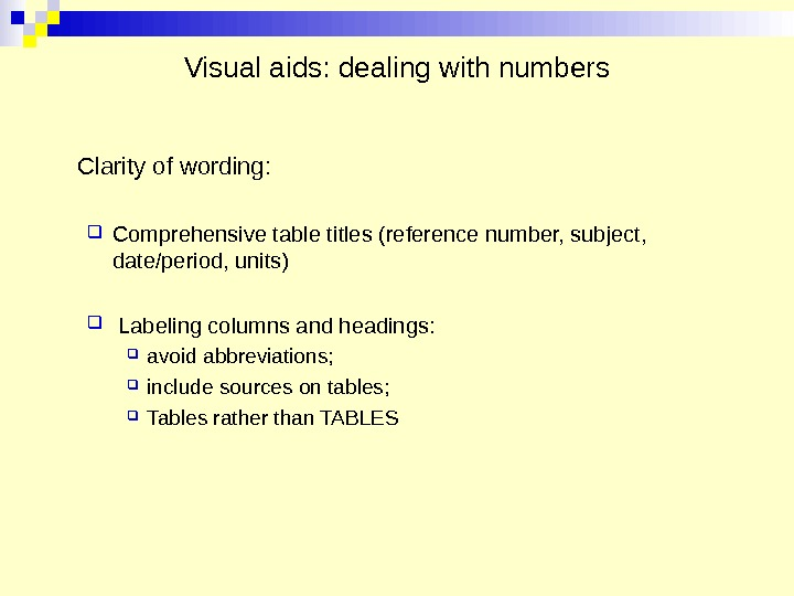 Visual aids: dealing with numbers Clarity of wording:  Comprehensive table titles (reference number, subject,