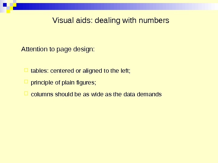 Visual aids: dealing with numbers Attention to page design:  tables: centered or aligned to the