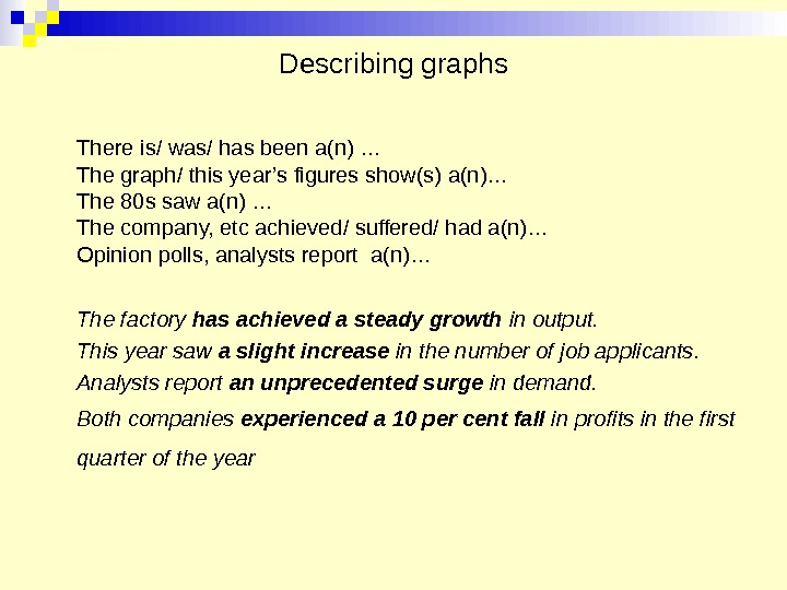 Describing graphs There is/ was/ has been a(n) … The graph/ this year's figures show(s) a(n)…