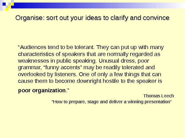 "Organise: sort out your ideas to clarify and convince "" Audiences tend to be tolerant. They"