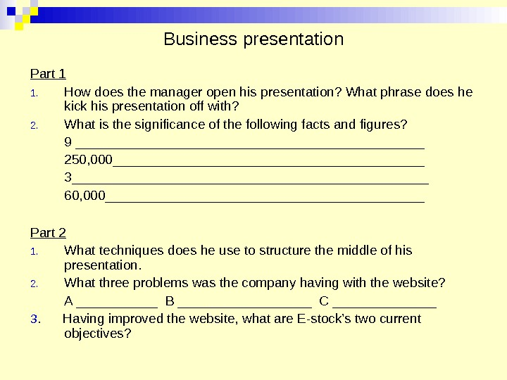 Business presentation Part 1 1. How does the manager open his presentation? What phrase does he