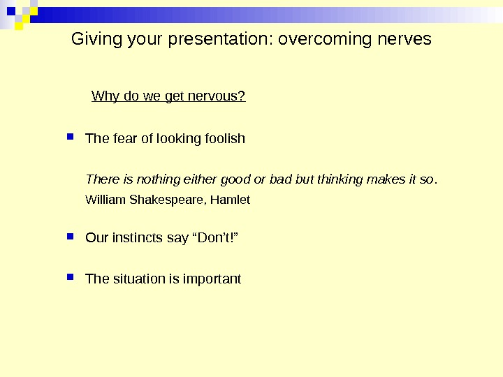 Giving your presentation: overcoming nerves Why do we get nervous?  The fear of looking foolish