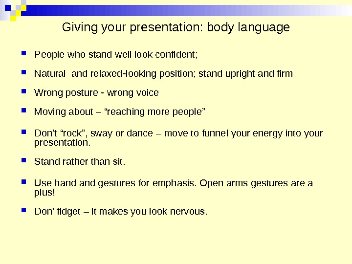 Giving your presentation: body language People who stand well look confident;  Natural and relaxed-looking position;