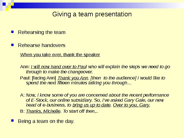 Giving a team presentation Rehearsing the team  Rehearse handovers When you take over, thank the