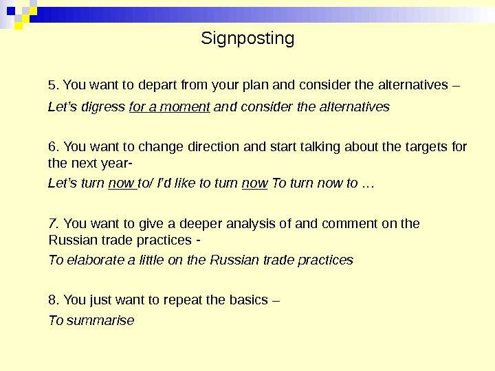 Signposting 5.  You want to depart from your plan and consider the alternatives – Let's