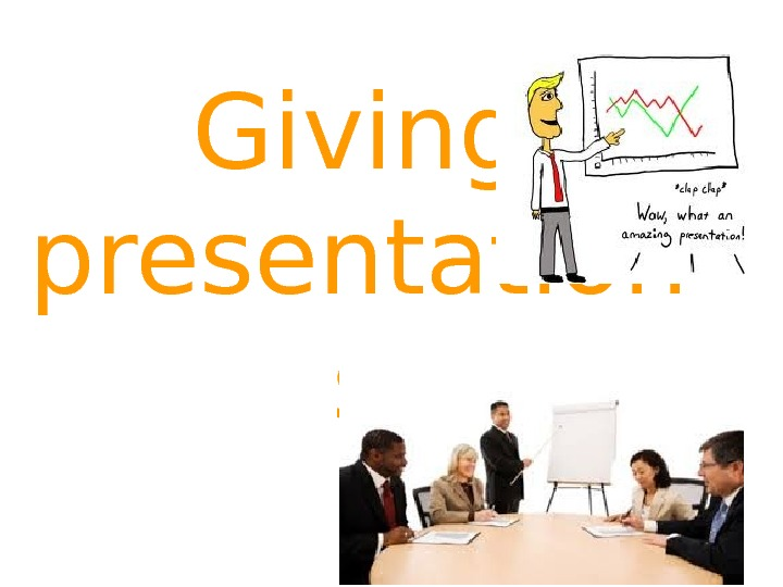 Giving presentation s