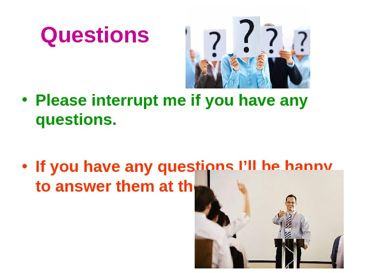 Questions • Please interrupt me if you have any questions.  • If you