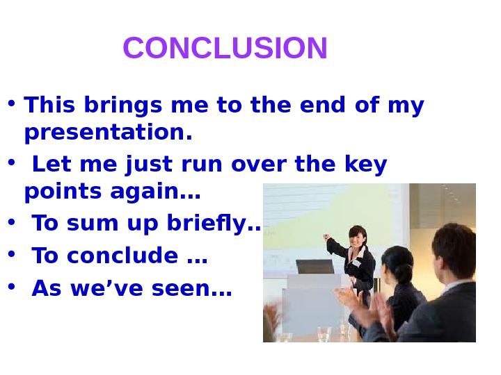 CONCLUSION • This brings me to the end of my presentation.  •  Let me