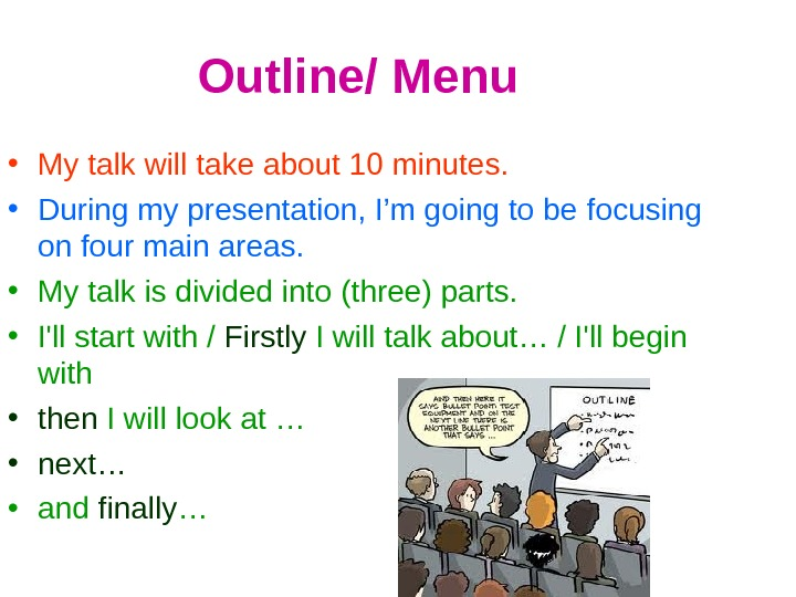 Outline/ Menu • My talk will take about 10 minutes.  • During my presentation, I'm