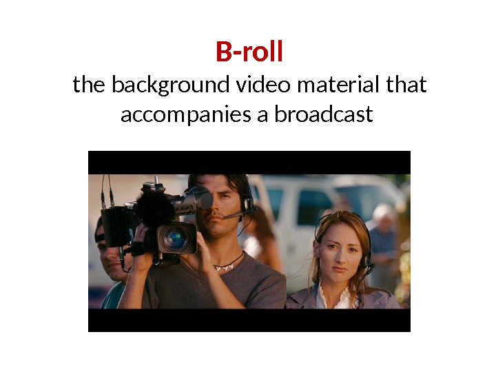 B-roll the background video material that accompanies a broadcast