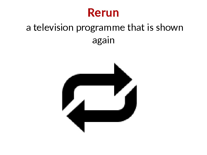 Rerun  a television programme that is shown again