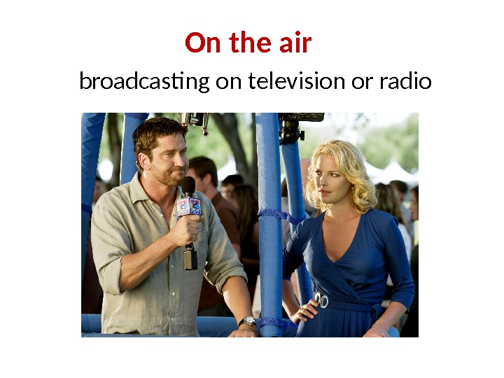 On the air broadcasting on television or radio